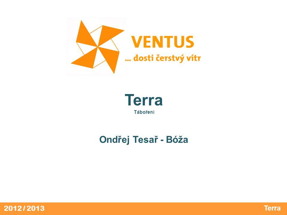 2012 / 2013 Terra Táboření Ondřej Tesař - Bóža Terra