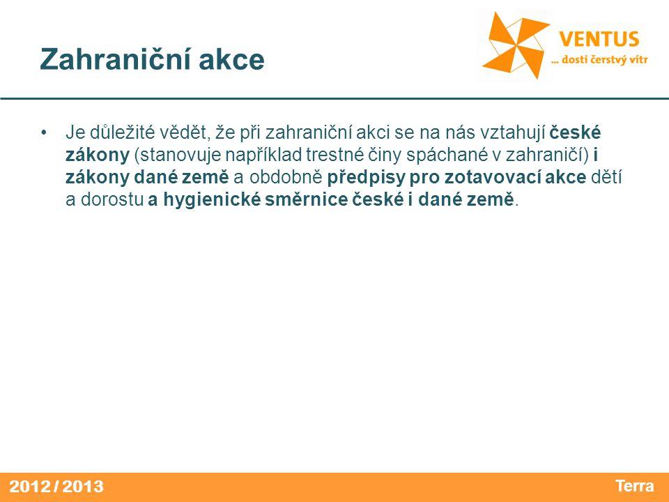 2012 / 2013 Zahraniční akce Je důležité vědět, že při zahraniční akci se na nás vztahují české zákony (stanovuje například trestné činy spáchané v zah