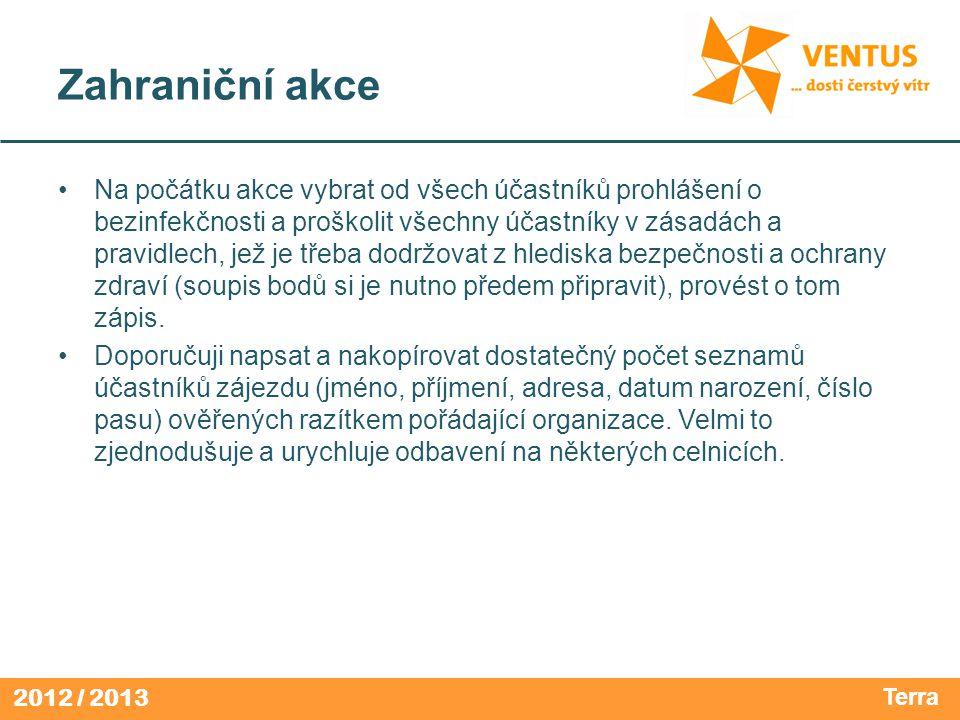 2012 / 2013 Zahraniční akce Na počátku akce vybrat od všech účastníků prohlášení o bezinfekčnosti a proškolit všechny účastníky v zásadách a pravidlec