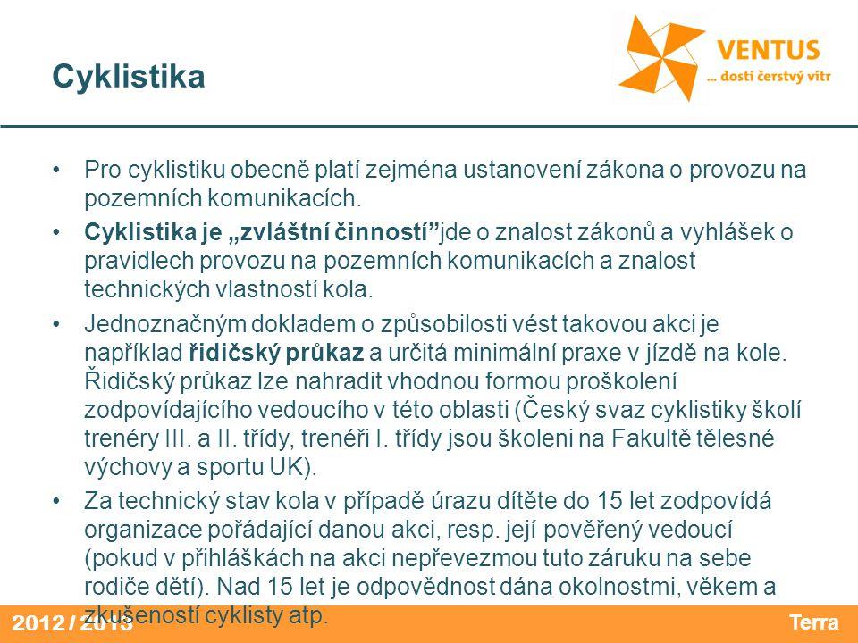 2012 / 2013 Cyklistika Pro cyklistiku obecně platí zejména ustanovení zákona o provozu na pozemních komunikacích.