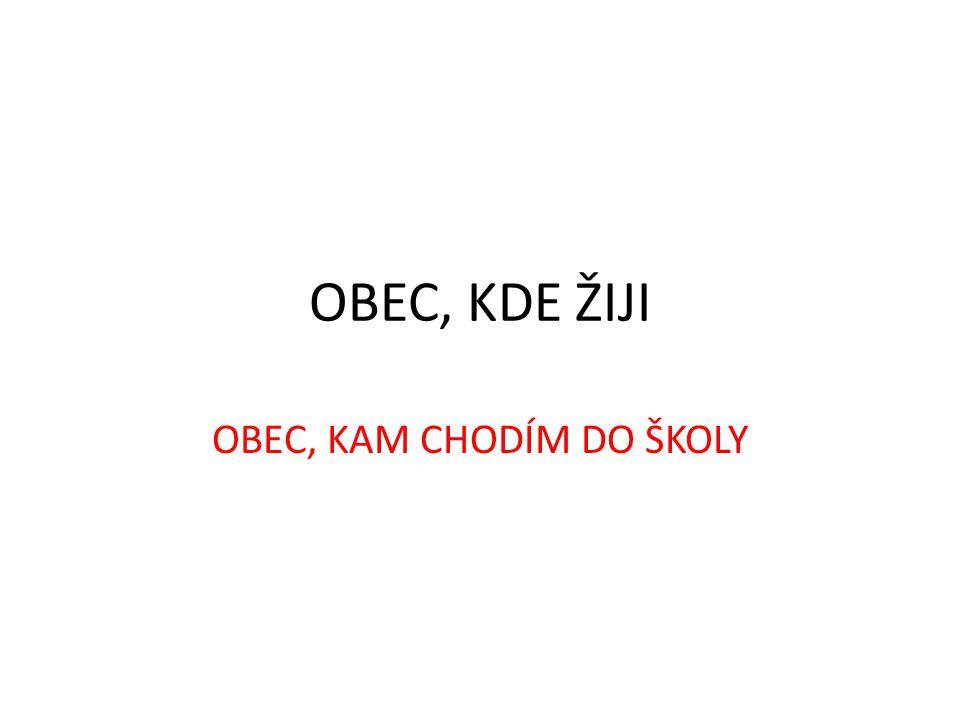 OBEC, KDE ŽIJI OBEC, KAM CHODÍM DO ŠKOLY