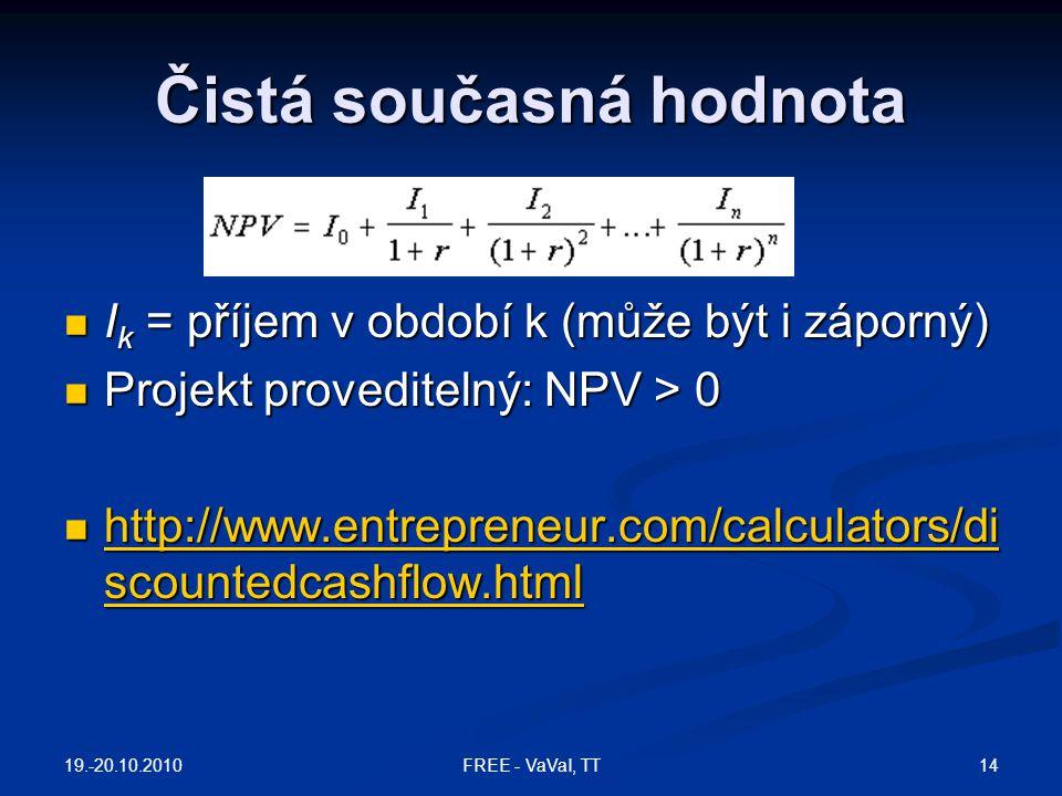 Čistá současná hodnota I k = příjem v období k (může být i záporný) I k = příjem v období k (může být i záporný) Projekt proveditelný: NPV > 0 Projekt