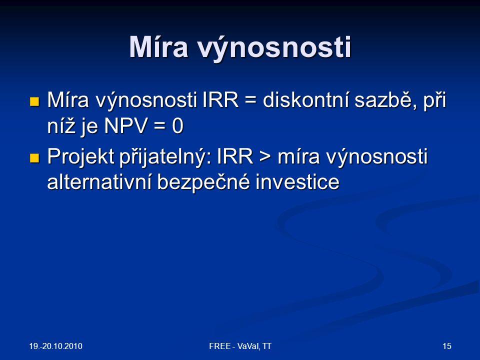 Míra výnosnosti Míra výnosnosti IRR = diskontní sazbě, při níž je NPV = 0 Míra výnosnosti IRR = diskontní sazbě, při níž je NPV = 0 Projekt přijatelný
