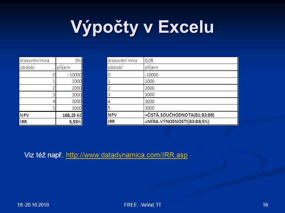 Výpočty v Excelu Viz též např. http://www.datadynamica.com/IRR.asphttp://www.datadynamica.com/IRR.asp 19.-20.10.2010 16FREE - VaVaI, TT