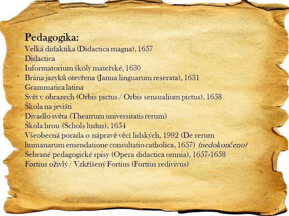 11 Pedagogika: Velká didaktika (Didactica magna), 1657 Didactica Informatorium školy mate ř ské, 1630 Brána jazyk ů otev ř ena (Janua linguarum resera