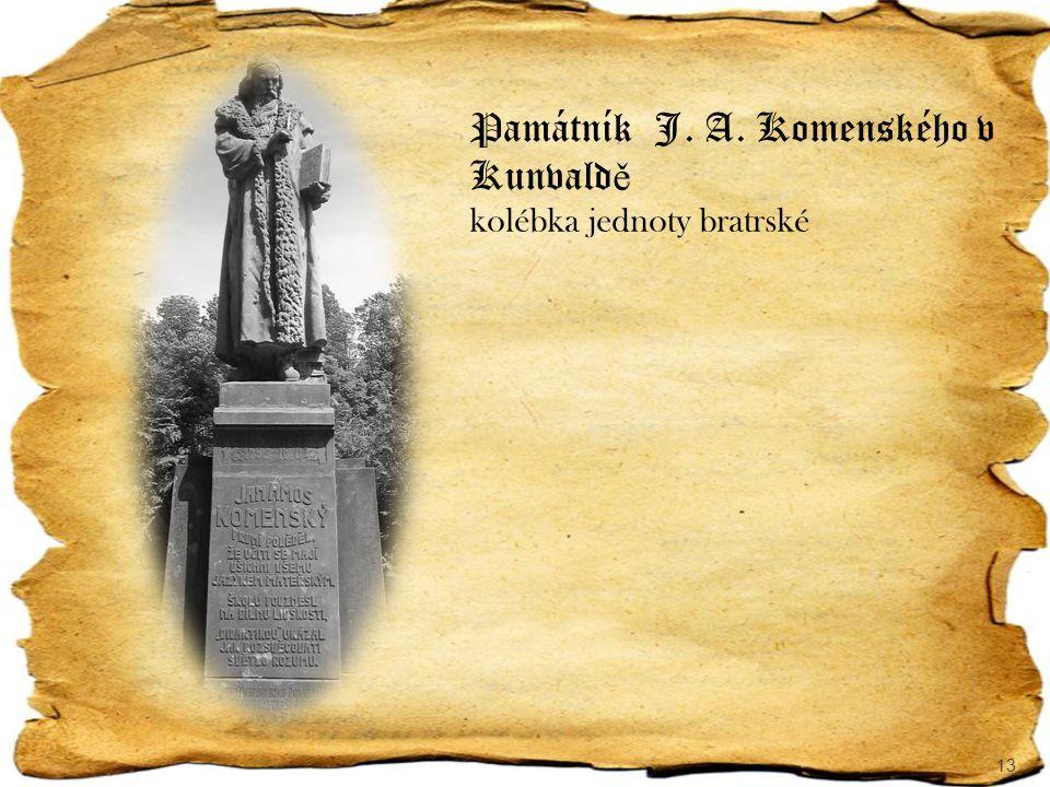 13 Památník J. A. Komenského v Kunvald ě kolébka jednoty bratrské