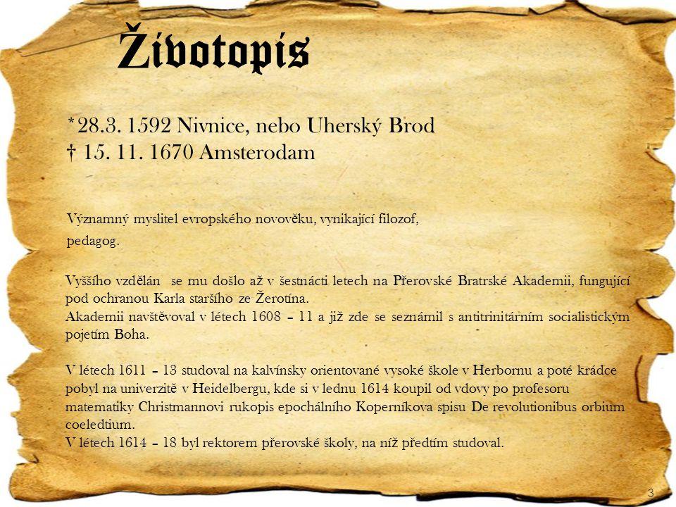 *28.3. 1592 Nivnice, nebo Uherský Brod † 15. 11. 1670 Amsterodam Významný myslitel evropského novov ě ku, vynikající filozof, pedagog. Vyššího vzd ě l