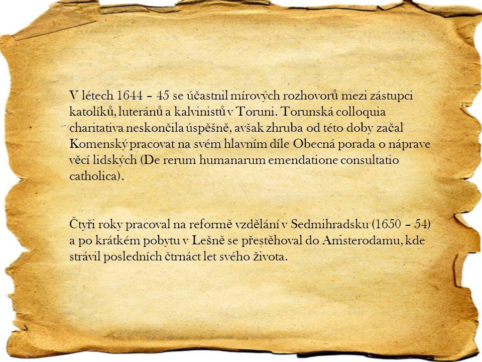 V létech 1556 – 57 vyšly v Amsterodamu jeho sebrané pedagogické spisy (Opera didactica omn i a) a zde také koncipoval a vydával své polemiky proti socinián ů m a pracoval na dokon č ení své Obecné porady.