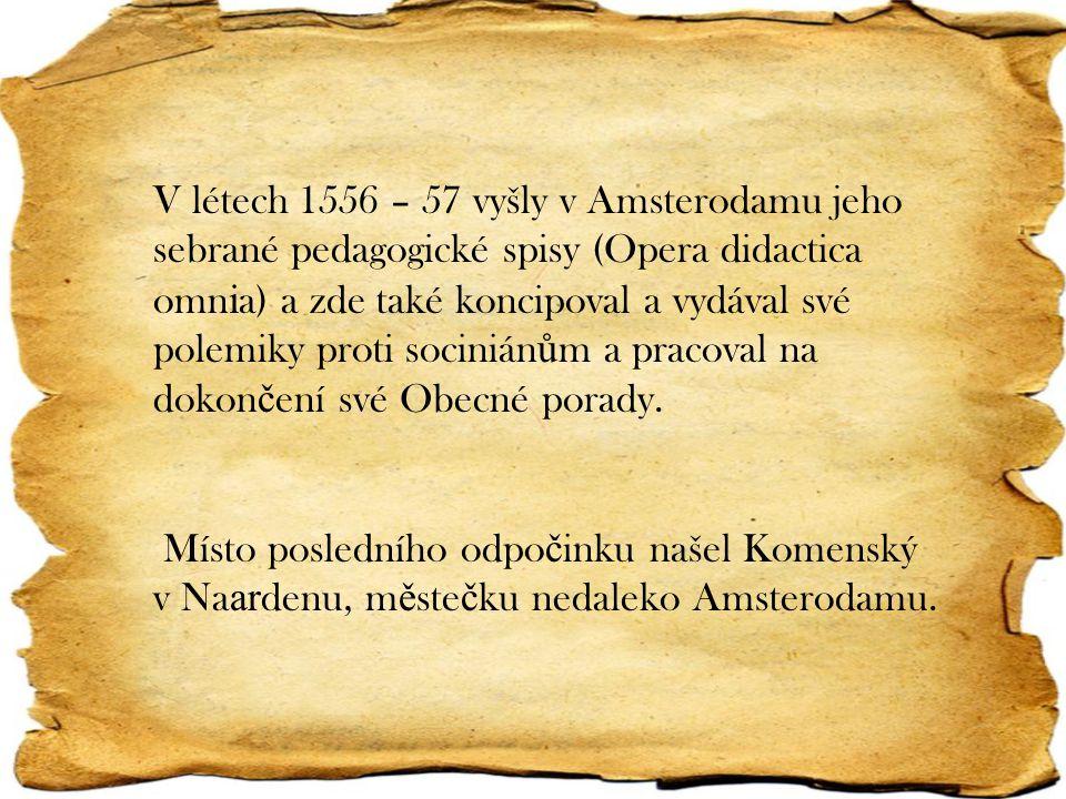 V létech 1556 – 57 vyšly v Amsterodamu jeho sebrané pedagogické spisy (Opera didactica omn i a) a zde také koncipoval a vydával své polemiky proti soc