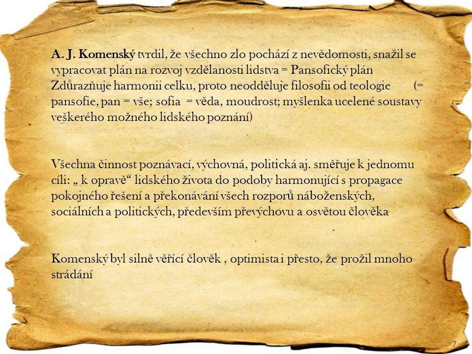 7 A. J. Komenský tvrdil, ž e všechno zlo pochází z nev ě domosti, sna ž il se vypracovat plán na rozvoj vzd ě lanosti lidstva = Pansofický plán Zd ů r