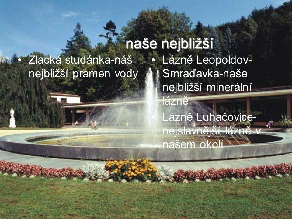 naše nejbližší Zlacká studánka-náš nejbližší pramen vody Lázně Leopoldov- Smraďavka-naše nejbližší minerální lázně Lázně Luhačovice- nejslavnější lázn