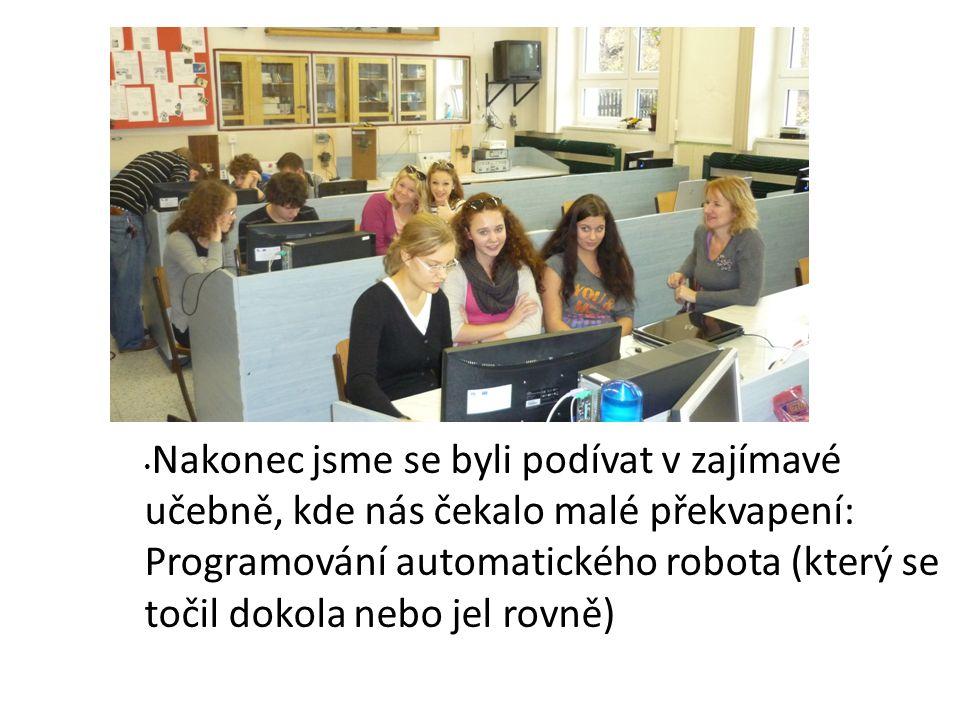 Nakonec jsme se byli podívat v zajímavé učebně, kde nás čekalo malé překvapení: Programování automatického robota (který se točil dokola nebo jel rovně)