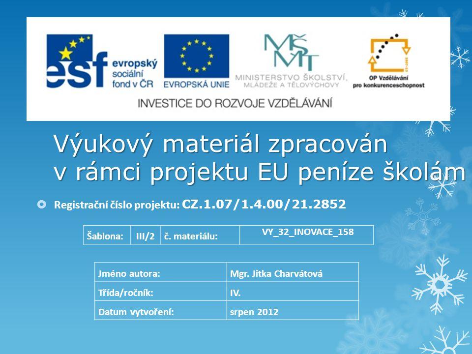 Výukový materiál zpracován v rámci projektu EU peníze školám  Registrační číslo projektu: CZ.1.07/1.4.00/21.2852 Jméno autora:Mgr. Jitka Charvátová T