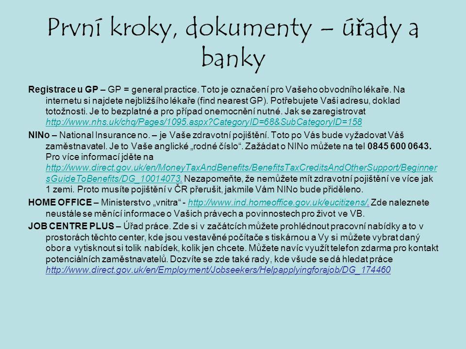 První kroky, dokumenty – úřady a banky Registrace u GP – GP = general practice. Toto je označení pro Vašeho obvodního lékaře. Na internetu si najdete