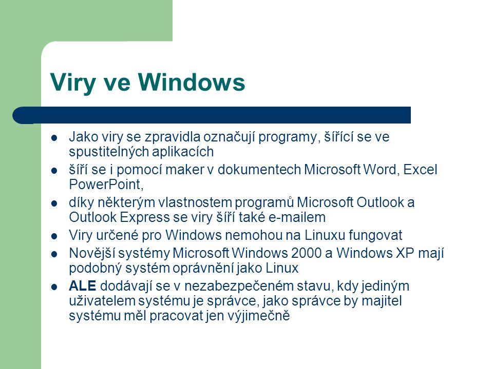 Viry ve Windows Jako viry se zpravidla označují programy, šířící se ve spustitelných aplikacích šíří se i pomocí maker v dokumentech Microsoft Word, E