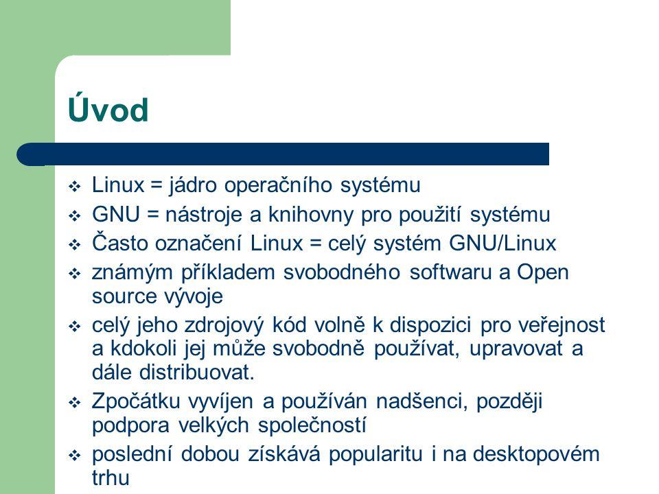 Úvod  Linux = jádro operačního systému  GNU = nástroje a knihovny pro použití systému  Často označení Linux = celý systém GNU/Linux  známým příkla
