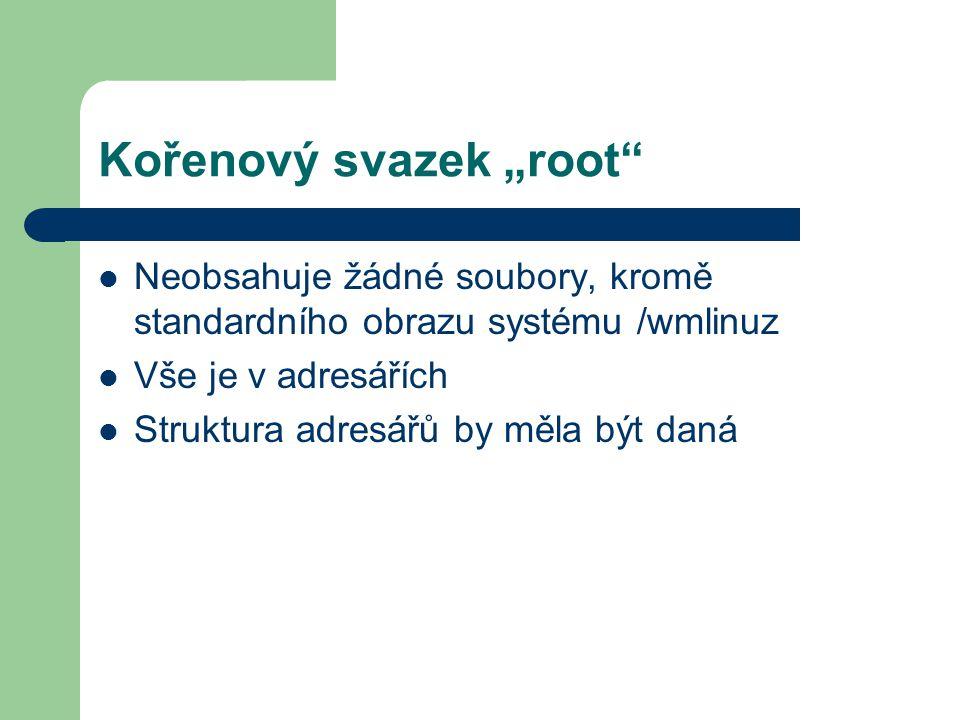 """Kořenový svazek """"root"""" Neobsahuje žádné soubory, kromě standardního obrazu systému /wmlinuz Vše je v adresářích Struktura adresářů by měla být daná"""