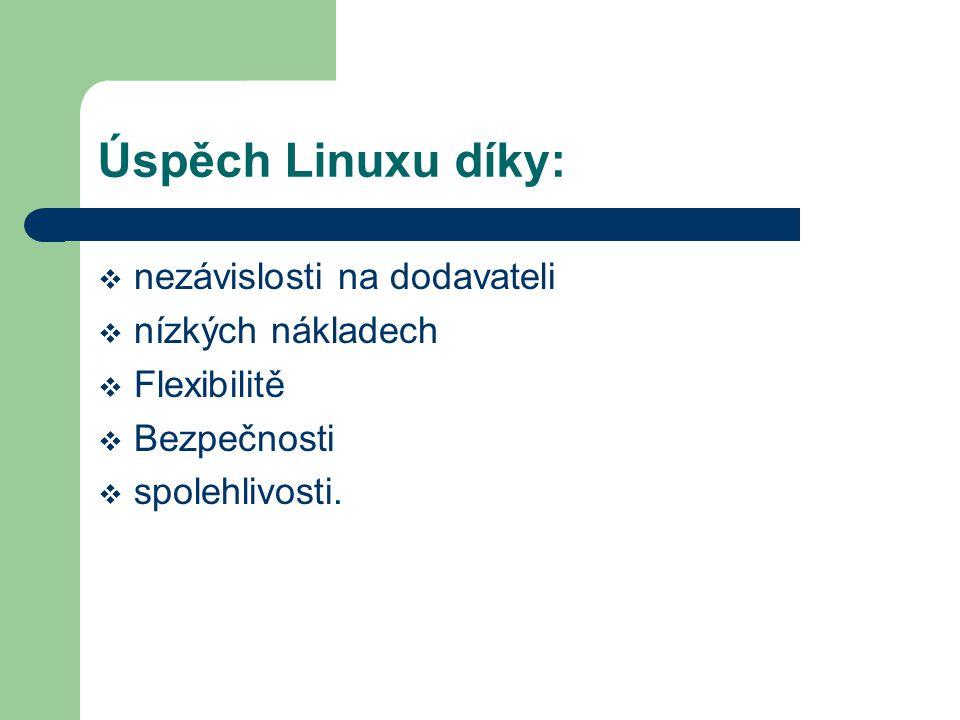 Úspěch Linuxu díky:  nezávislosti na dodavateli  nízkých nákladech  Flexibilitě  Bezpečnosti  spolehlivosti.