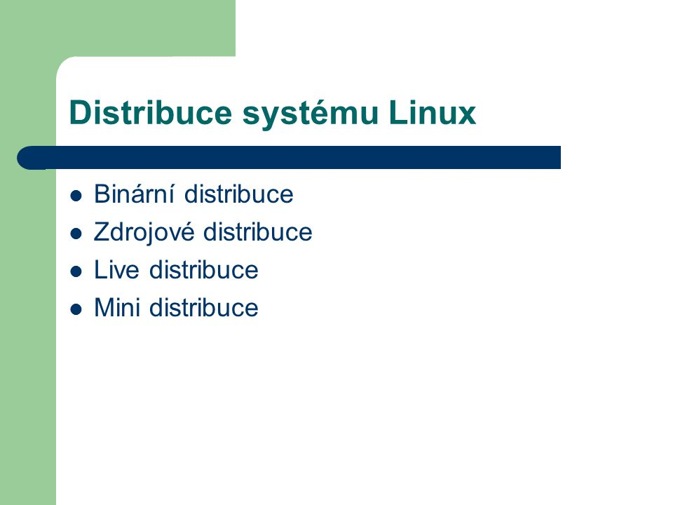 Distribuce systému Linux Binární distribuce Zdrojové distribuce Live distribuce Mini distribuce