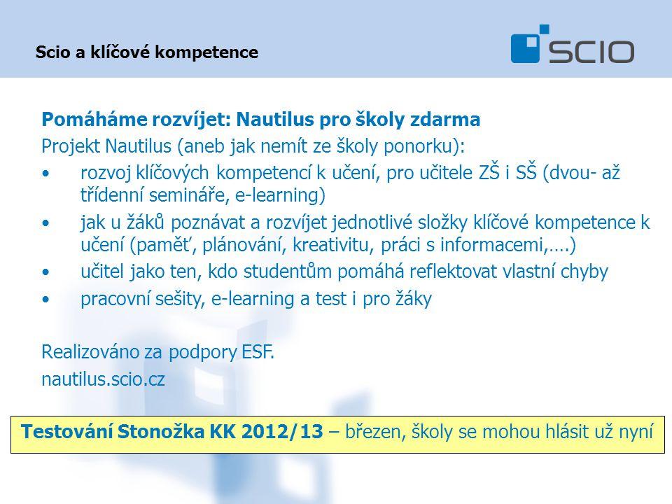 Scio a klíčové kompetence Testování Stonožka KK 2012/13 – březen, školy se mohou hlásit už nyní Pomáháme rozvíjet: Nautilus pro školy zdarma Projekt N