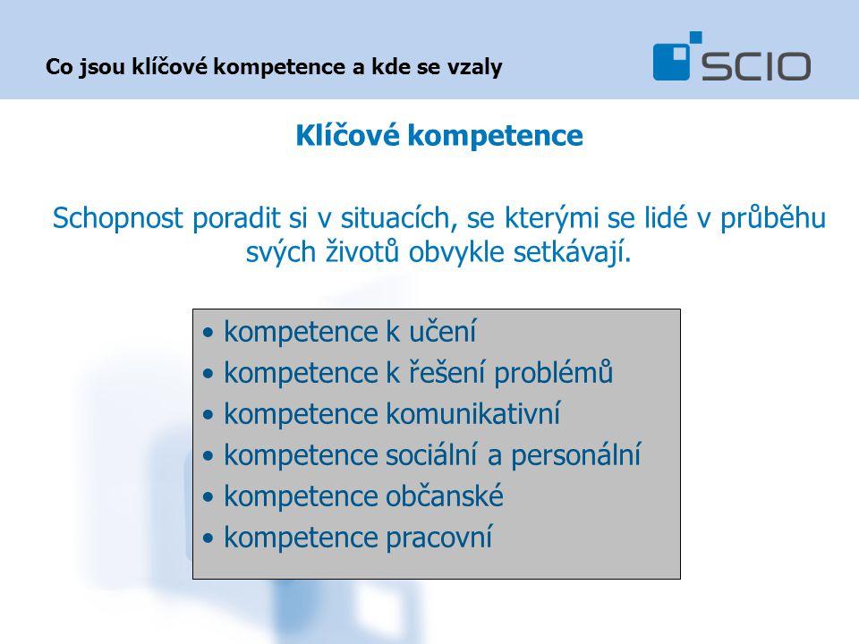 Co jsou klíčové kompetence a kde se vzaly Klíčové kompetence Schopnost poradit si v situacích, se kterými se lidé v průběhu svých životů obvykle setká