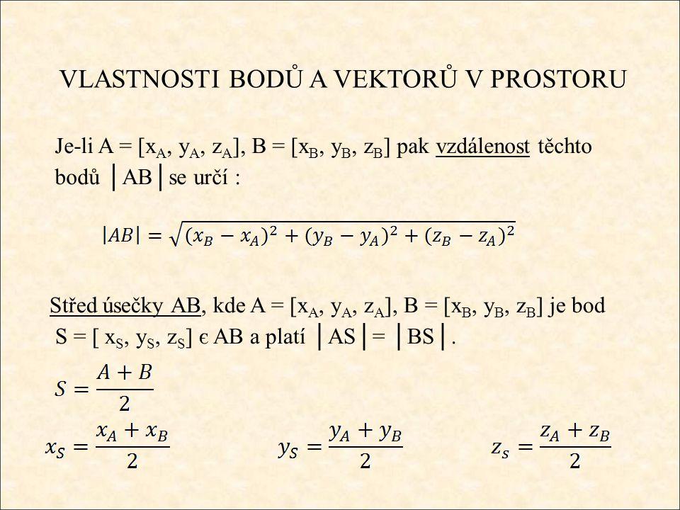 VLASTNOSTI BODŮ A VEKTORŮ V PROSTORU Souřadnice vektoru, kde A = [ x A, y A, z A ], B = [ x B, y B, z B ] se určí jako rozdíl souřadnice koncového bodu a počátečního bodu.