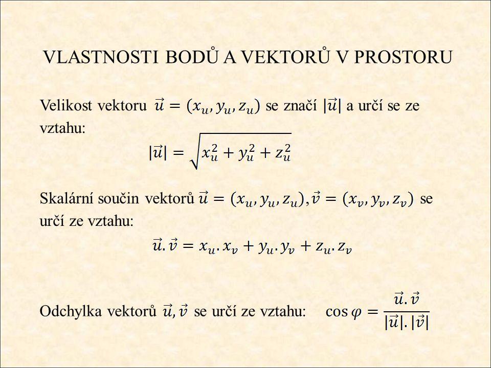 VLASTNOSTI BODŮ A VEKTORŮ V PROSTORU Velikost vektoru se značí a určí se ze vztahu: Skalární součin vektorů, se určí ze vztahu: Odchylka vektorů se určí ze vztahu: