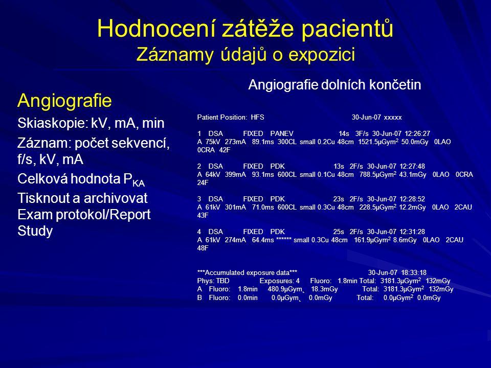 Hodnocení zátěže pacientů Záznamy údajů o expozici Angiografie Skiaskopie: kV, mA, min Záznam: počet sekvencí, f/s, kV, mA Celková hodnota P KA Tiskno