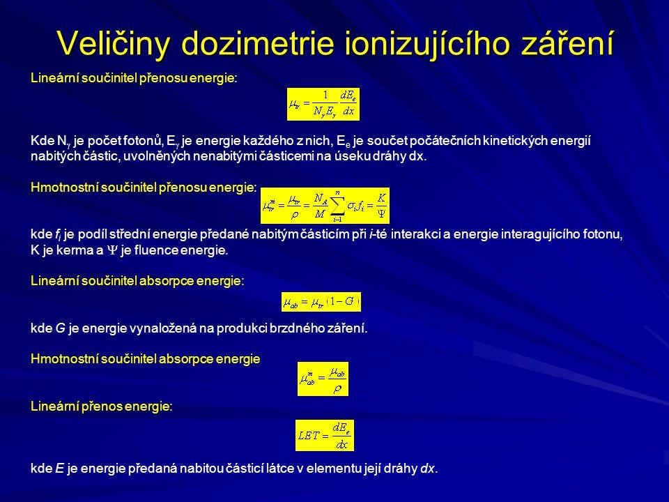 Veličiny dozimetrie ionizujícího záření Lineární součinitel přenosu energie: Kde N  je počet fotonů, E  je energie každého z nich, E e je součet poč
