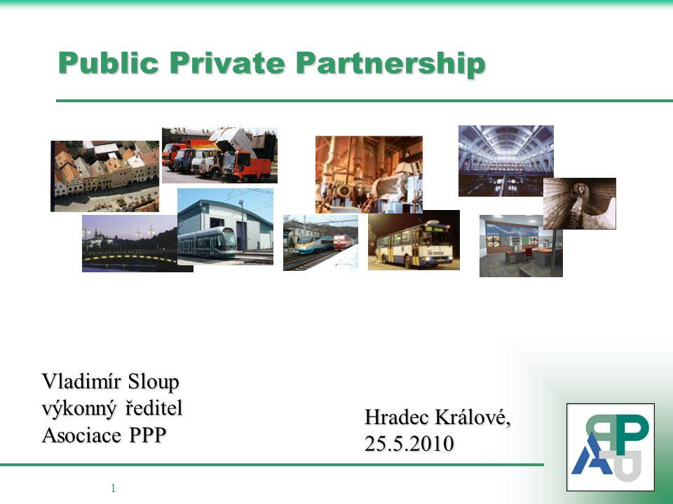 1 Public Private Partnership Vladimír Sloup výkonný ředitel Asociace PPP Hradec Králové, 25.5.2010