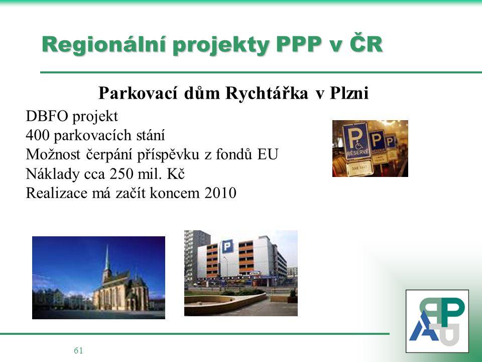 61 Regionální projekty PPP v ČR Parkovací dům Rychtářka v Plzni DBFO projekt 400 parkovacích stání Možnost čerpání příspěvku z fondů EU Náklady cca 250 mil.