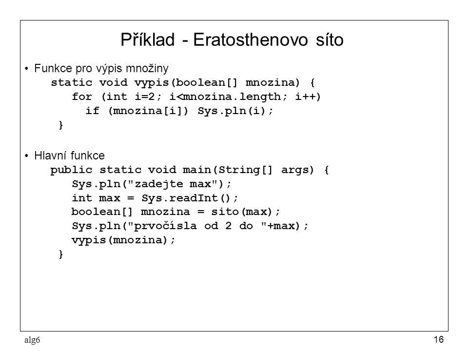 alg616 Příklad - Eratosthenovo síto Funkce pro výpis množiny static void vypis(boolean[] mnozina) { for (int i=2; i<mnozina.length; i++) if (mnozina[i