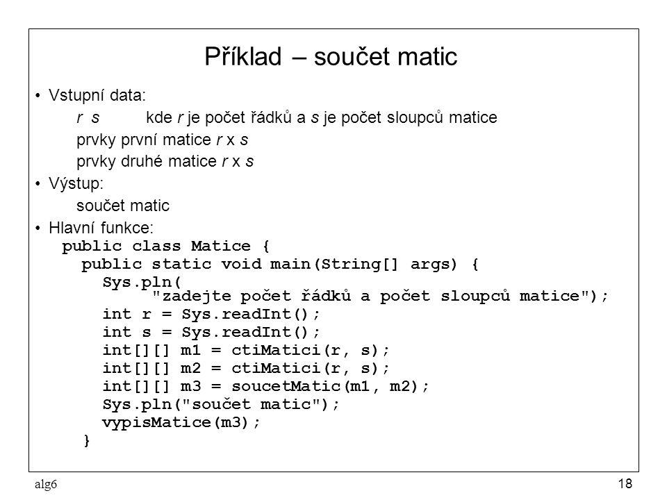 alg618 Příklad – součet matic Vstupní data: r skde r je počet řádků a s je počet sloupců matice prvky první matice r x s prvky druhé matice r x s Výst