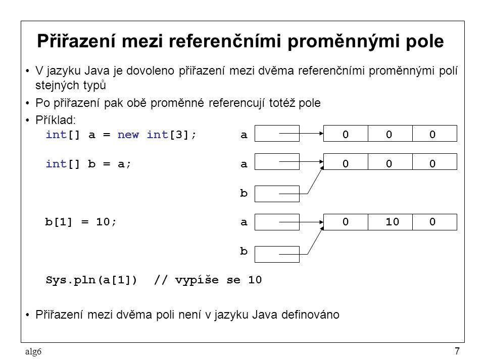 alg618 Příklad – součet matic Vstupní data: r skde r je počet řádků a s je počet sloupců matice prvky první matice r x s prvky druhé matice r x s Výstup: součet matic Hlavní funkce: public class Matice { public static void main(String[] args) { Sys.pln( zadejte počet řádků a počet sloupců matice ); int r = Sys.readInt(); int s = Sys.readInt(); int[][] m1 = ctiMatici(r, s); int[][] m2 = ctiMatici(r, s); int[][] m3 = soucetMatic(m1, m2); Sys.pln( součet matic ); vypisMatice(m3); }