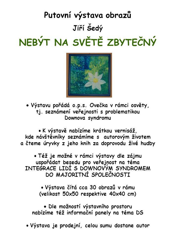 Putovní výstava obrazů Jiří Šedý NEBÝT NA SVĚTĚ ZBYTEČNÝ  Výstavu pořádá o.p.s.