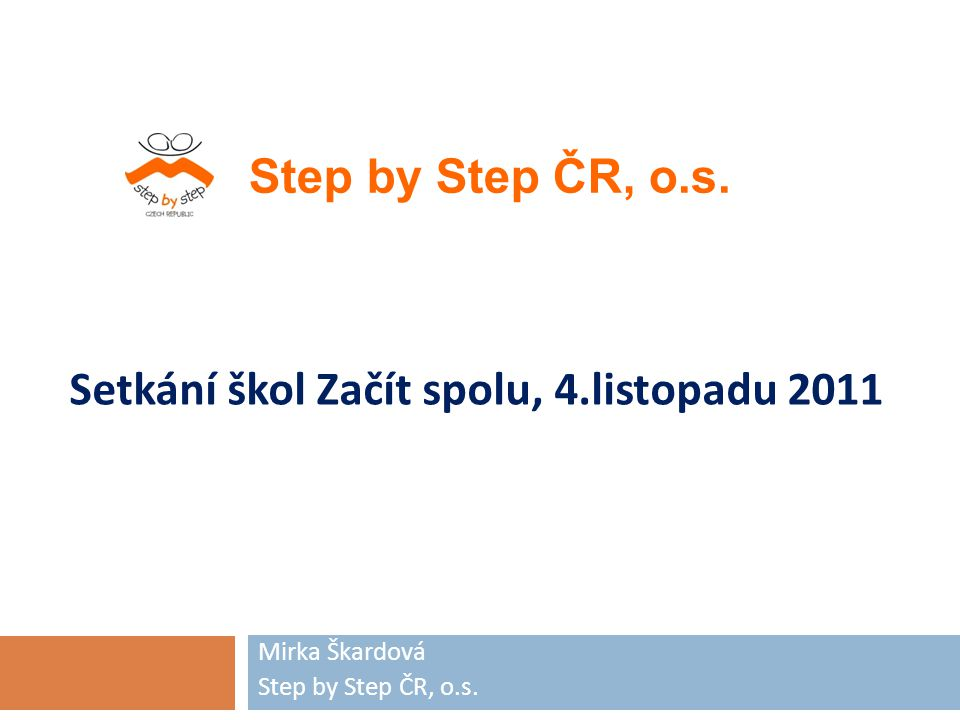 Setkání škol Začít spolu, 4.listopadu 2011 Mirka Škardová Step by Step ČR, o.s.