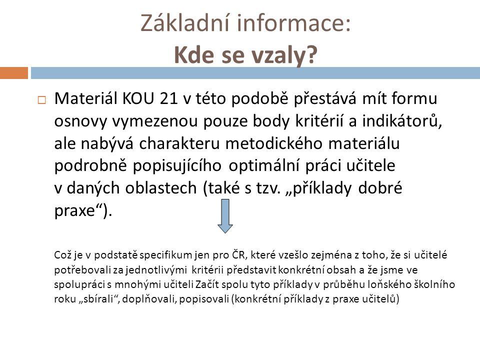Základní informace: Kde se vzaly?  Materiál KOU 21 v této podobě přestává mít formu osnovy vymezenou pouze body kritérií a indikátorů, ale nabývá cha