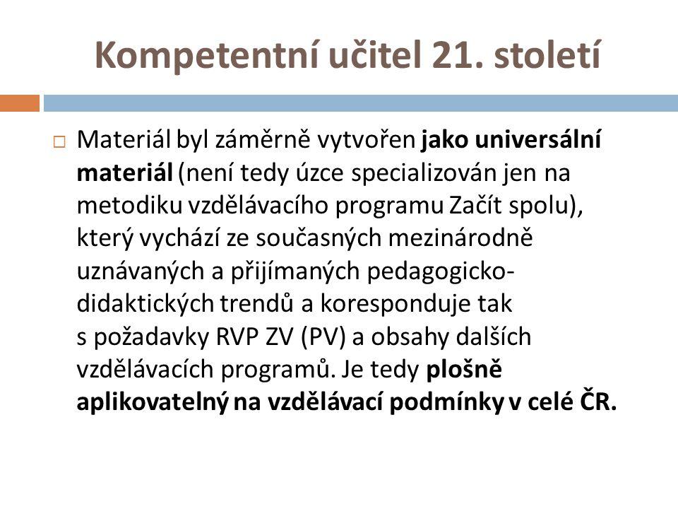 Kompetentní učitel 21. století  Materiál byl záměrně vytvořen jako universální materiál (není tedy úzce specializován jen na metodiku vzdělávacího pr