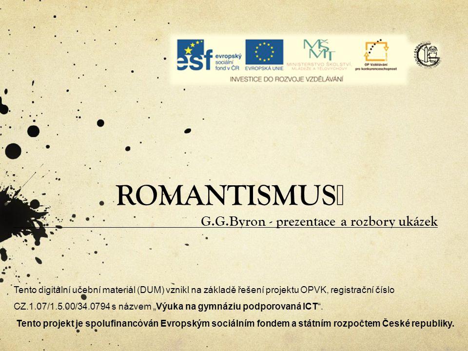 """ROMANTISMUS G.G.Byron - prezentace a rozbory ukázek Tento digitální učební materiál (DUM) vznikl na základě řešení projektu OPVK, registrační číslo CZ.1.07/1.5.00/34.0794 s názvem """"Výuka na gymnáziu podporovaná ICT ."""