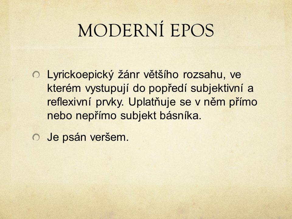 MODERNÍ EPOS Lyrickoepický žánr většího rozsahu, ve kterém vystupují do popředí subjektivní a reflexivní prvky.