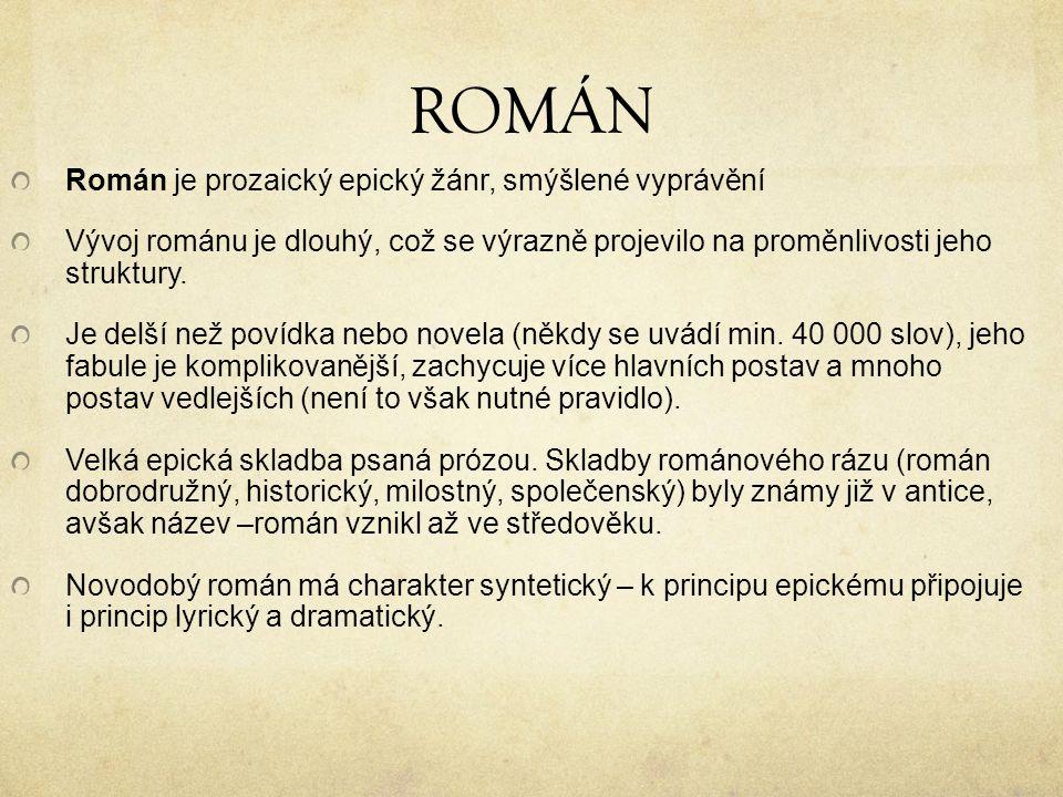 ROMÁN Román je prozaický epický žánr, smýšlené vyprávění Vývoj románu je dlouhý, což se výrazně projevilo na proměnlivosti jeho struktury.
