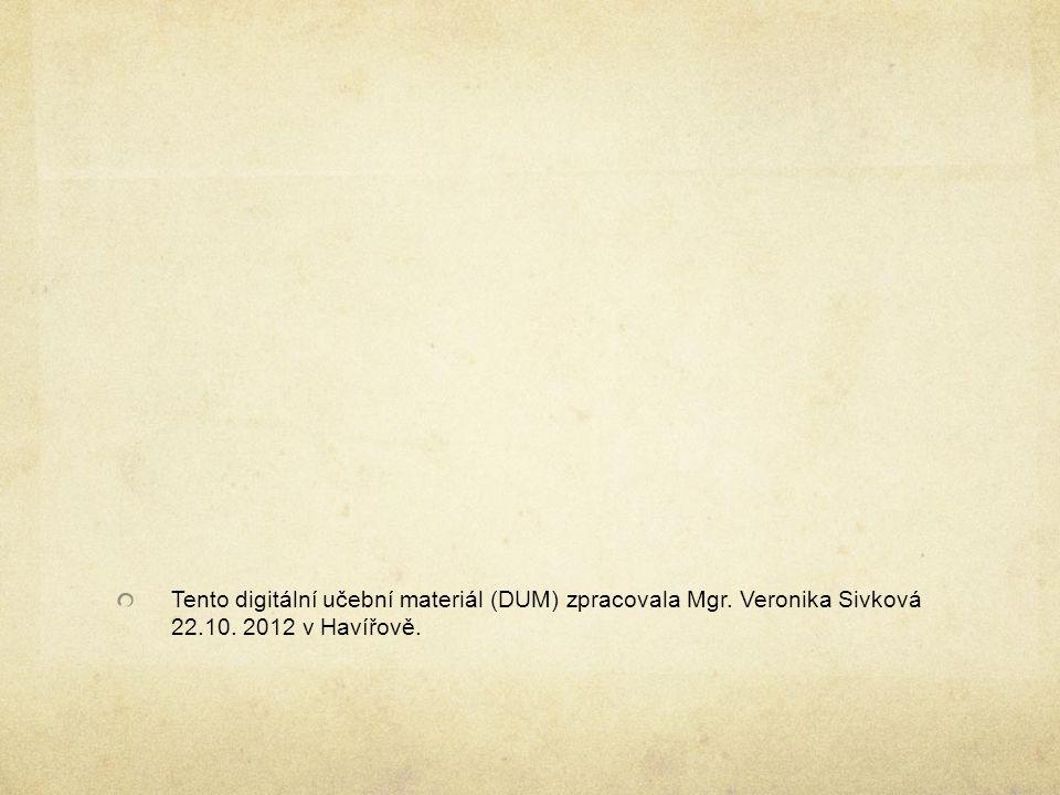 Tento digitální učební materiál (DUM) zpracovala Mgr. Veronika Sivková 22.10. 2012 v Havířově.