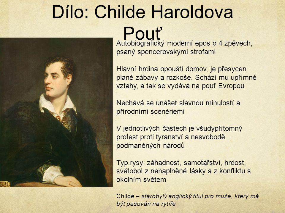 Dílo: Childe Haroldova Pouť Autobiografický moderní epos o 4 zpěvech, psaný spencerovskými strofami Hlavní hrdina opouští domov, je přesycen plané zábavy a rozkoše.