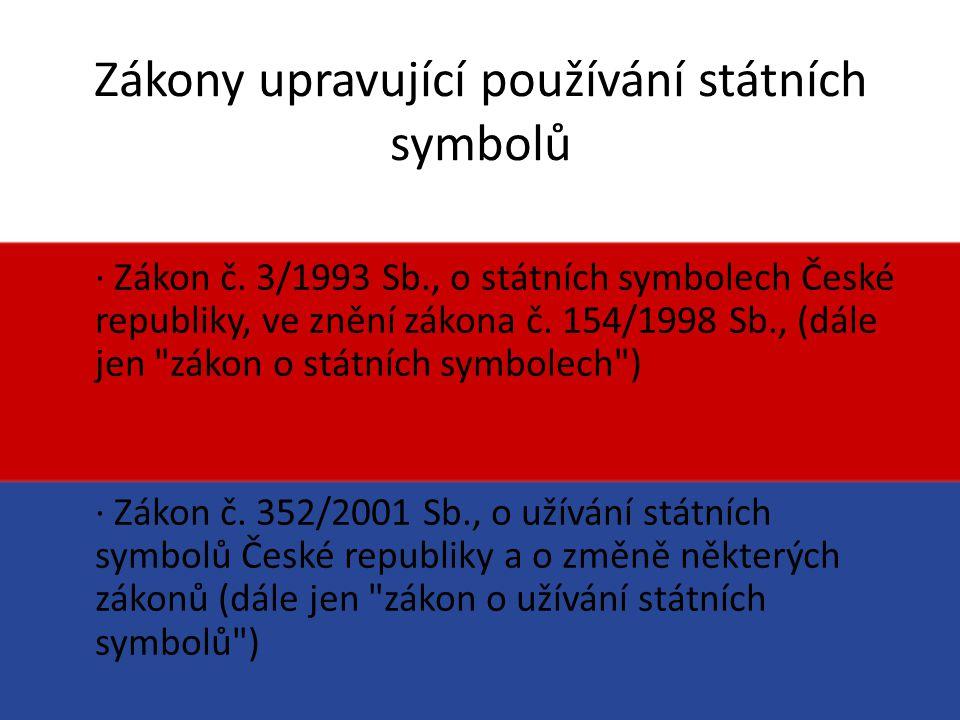 Zákony upravující používání státních symbolů · Zákon č. 3/1993 Sb., o státních symbolech České republiky, ve znění zákona č. 154/1998 Sb., (dále jen