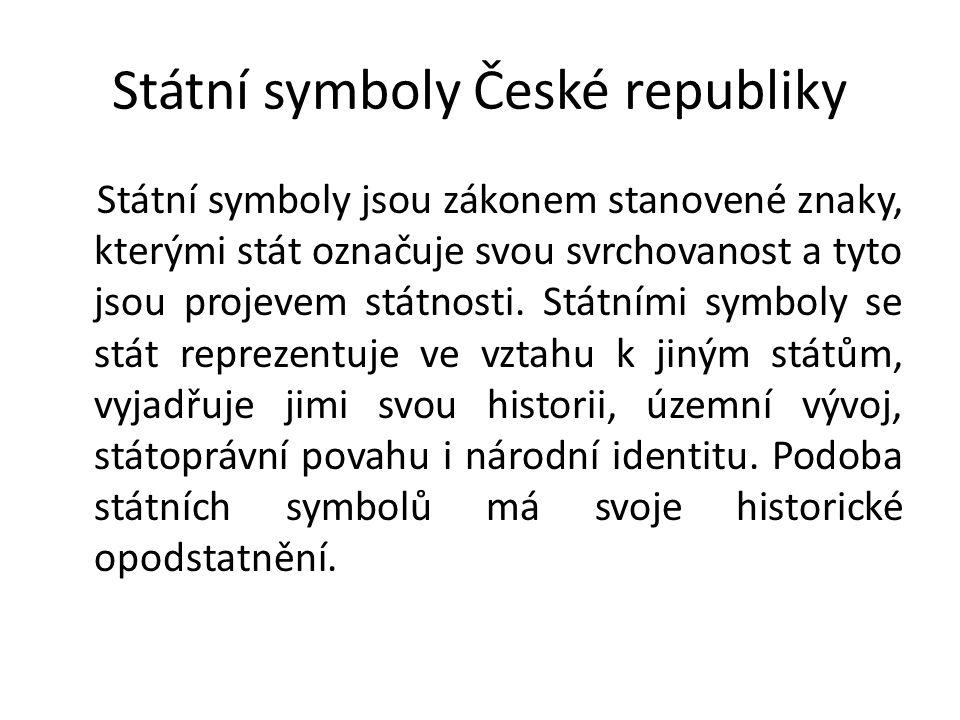 Státní symboly České republiky Státní symboly jsou zákonem stanovené znaky, kterými stát označuje svou svrchovanost a tyto jsou projevem státnosti. St
