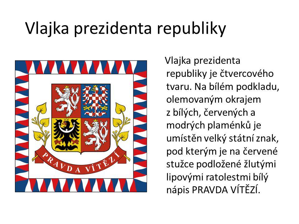 Vlajka prezidenta republiky Vlajka prezidenta republiky je čtvercového tvaru. Na bílém podkladu, olemovaným okrajem z bílých, červených a modrých plam