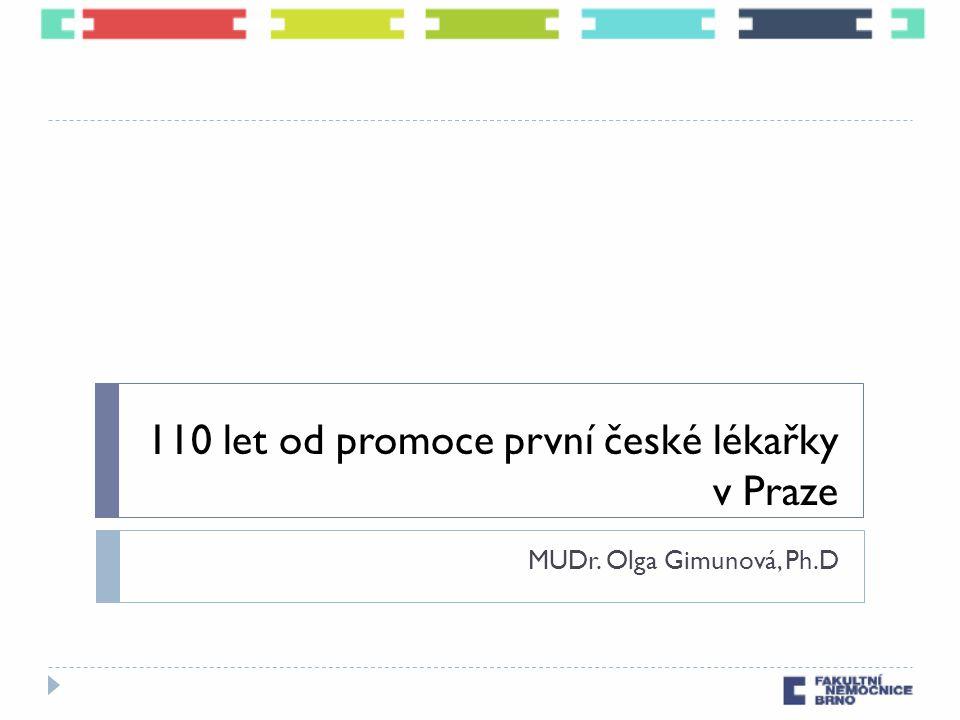 110 let od promoce první české lékařky v Praze MUDr. Olga Gimunová, Ph.D