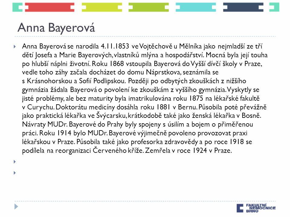 Anna Bayerová  Anna Bayerová se narodila 4.11.1853 ve Vojtěchově u Mělníka jako nejmladší ze tří dětí Josefa a Marie Bayerových, vlastníků mlýna a hospodářství.