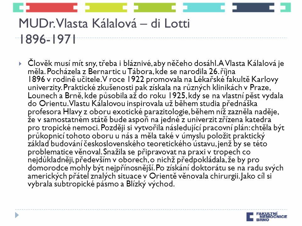 MUDr. Vlasta Kálalová – di Lotti 1896-1971  Člověk musí mít sny, třeba i bláznivé, aby něčeho dosáhl. A Vlasta Kálalová je měla. Pocházela z Bernarti