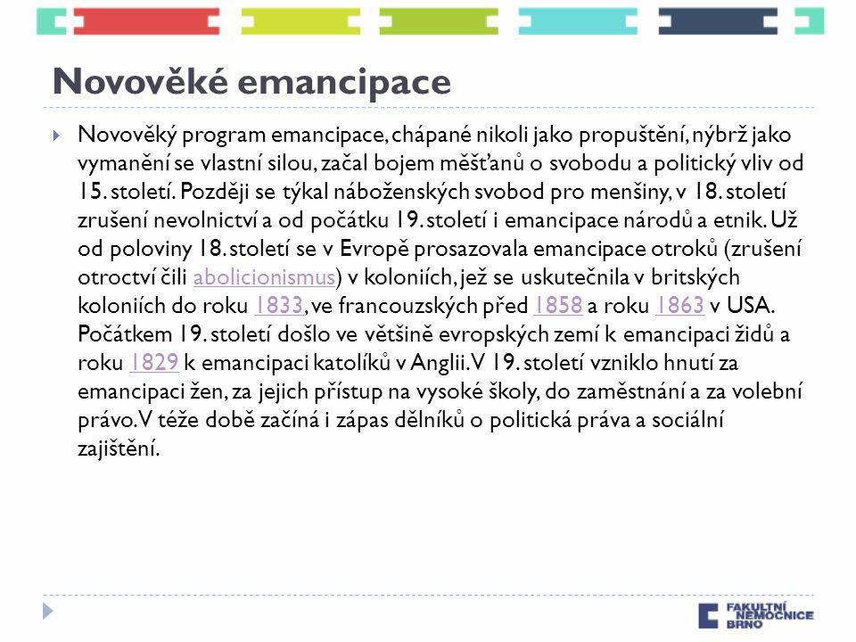 Novověké emancipace  Novověký program emancipace, chápané nikoli jako propuštění, nýbrž jako vymanění se vlastní silou, začal bojem měšťanů o svobodu